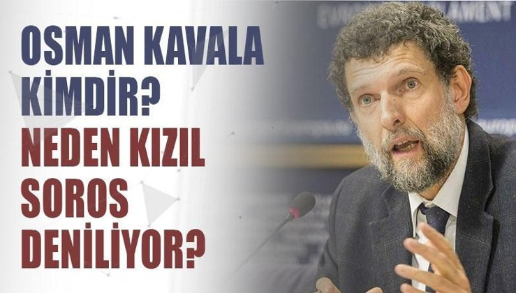Osman Kavala kimdir? Neden Kızıl Soros deniliyor?