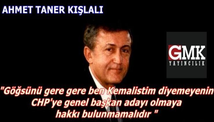 """Ahmet Taner Kışlalı: göğsünü gere gere ben Kemalistim diyemeyenin CHP' ye genel başkan adayı olmaya hakkı bulunmamalıdır """""""