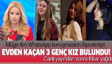 Müge Anlı'da aranan liseli 3 genç kız bulundu!