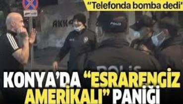 """Konya'daki """"esrarengiz Amerikalı"""" Chesterr Juall bu kez bomba paniğine neden oldu"""