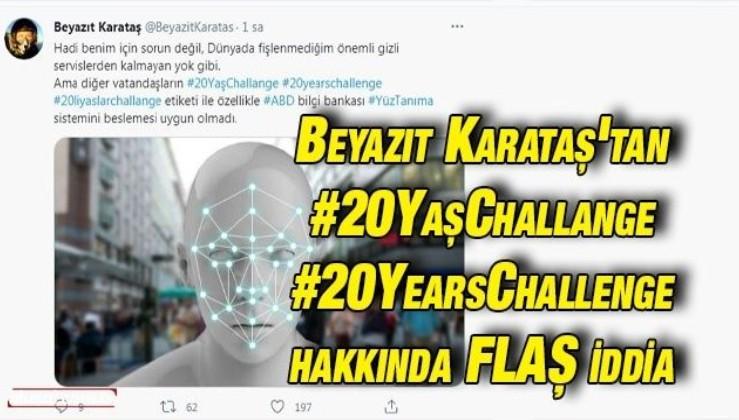 Beyazıt Karataş'tan #20YaşChallange #20yearschallenge hakkında flaş iddia