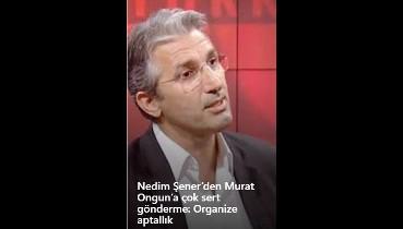 Nedim Şener'den Murat Ongun'a çok sert gönderme: Organize aptallık