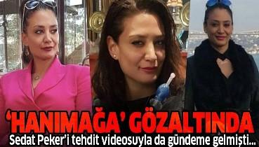 İstanbul'da büyük operasyon: Sedat Peker'i tehdit ettiği videoyla gündeme gelen 'Hanımağa' Güniz Akkuş da gözaltında
