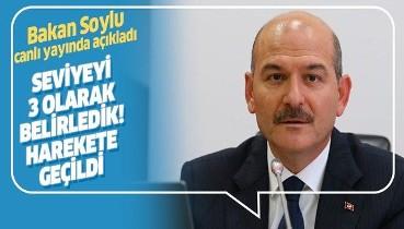 İçişleri Bakanı Süleyman Soylu canlı yayında açıkladı: Seviyeyi 3 olarak belirledik.