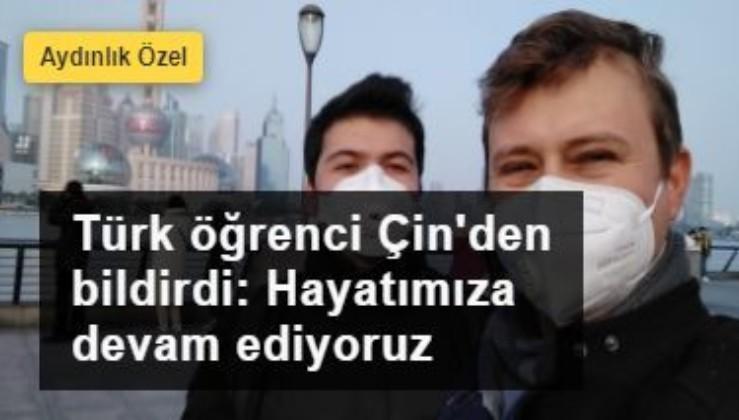 Türk öğrenci Çin'den bildirdi: Hayatımıza devam ediyoruz