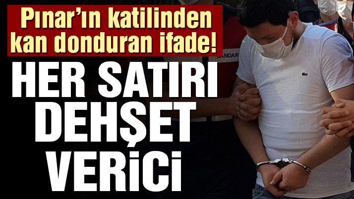 Pınar Gültekin'in katilinden kan donduran ifade!