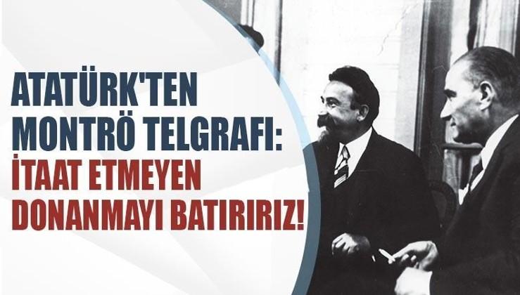 Atatürk'ten Montrö telgrafı: İtaat etmeyen donanmayı batırırız!