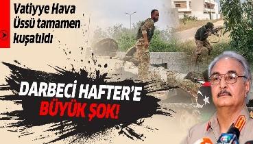 Son dakika: Libya ordusu, darbeci Hafter milislerinin işgalindeki Vatiyye Hava Üssü'nü tamamen kuşattı