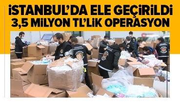 Son dakika: İstanbul'da 3.5 milyon lira değerinde maske operasyonu!