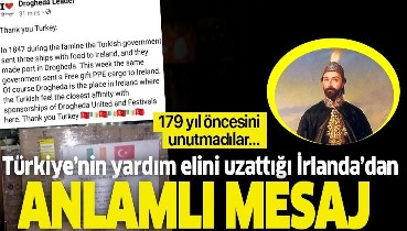 Türkiye'nin yardım elini uzattığı İrlanda'dan anlamlı mesaj! Osmanlı'yı unutmadılar