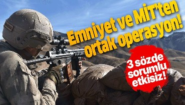 Son dakika: Emniyet ve MİT'ten ortak operasyon: 3 terörist etkisiz hale getirildi.