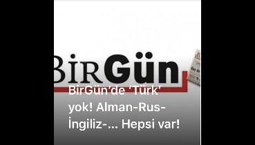 BirGün'de 'Türk' yok! Alman-Rus-İngiliz-Fransız… Hepsi var!