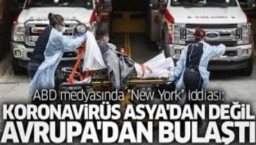 New York'a koronavirüsün Asya'dan değil Avrupa'dan bulaştığı iddia edildi
