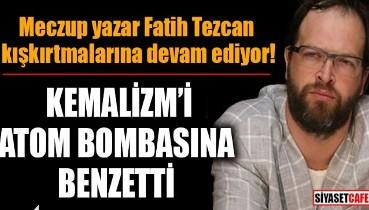 İyice azıttı: Fatih Tezcan, iktidarı eleştirdi, Kemalizm'i atom bombasına benzetti