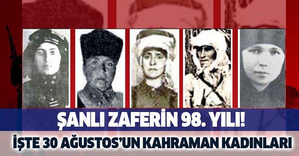 Şanlı zaferin 98. yılı! İşte 30 Ağustos'un kahraman kadınları