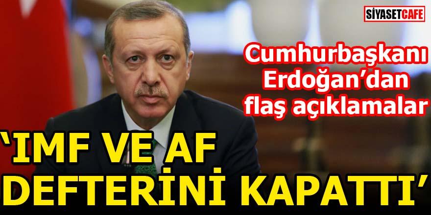 Cumhurbaşkanı Erdoğan: IMF defterini açılmamak üzere kapattık