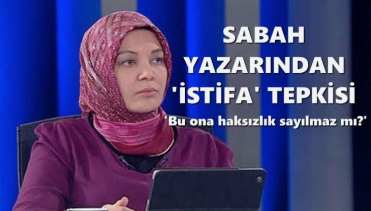 Sabah yazarı: Erdoğan'ın onayı olmadan istifa etmek ne kadar doğru?