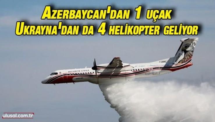 Azerbaycan'dan 1 uçak Ukrayna'dan da 4 helikopter geliyor