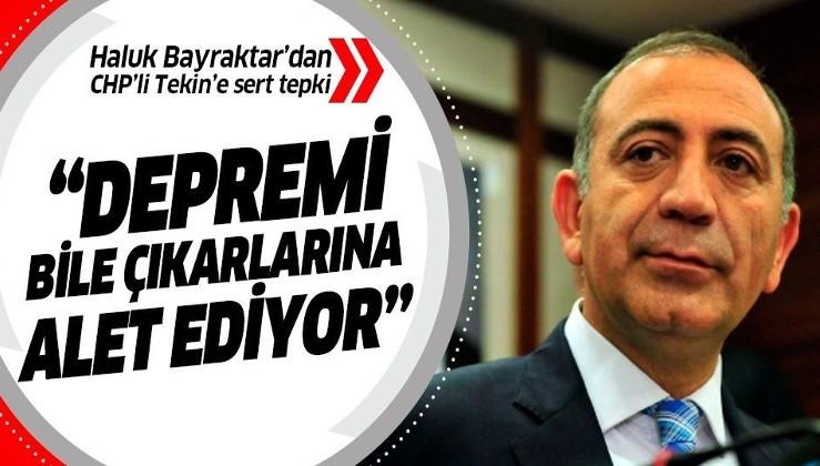 Haluk Bayraktar CHP'li Gürsel Tekin'e sert çıktı: Depremi dahi çıkarlarına alet ediyor.