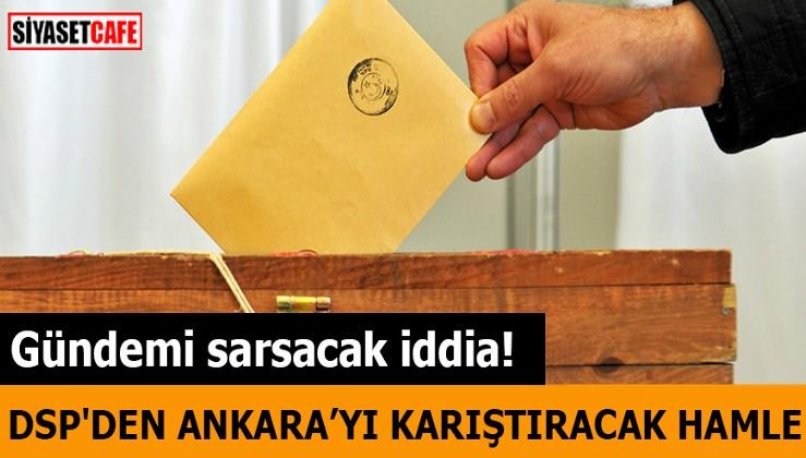 Gündemi sarsacak iddia DSP'nin Ankara hamlesi ortalığı karıştıracak