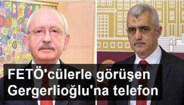 Kılıçdaroğlu, FETÖ'cülerle görüntüleri çıkan Gergerlioğlu'na telefon etti