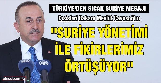Türkiye'den sıcak Suriye mesajı: ''Suriye yönetimi ile fikirlerimiz örtüşüyor''