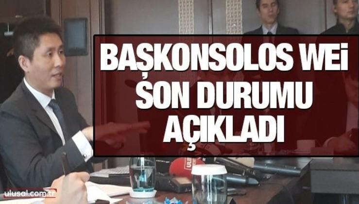 Çin Halk Cumhuriyeti İstanbul Başkonsolosu Wei son durumu açıkladı