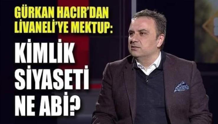 Gürkan Hacır'dan Livaneli'ye mektup: Kimlik siyaseti ne abi?