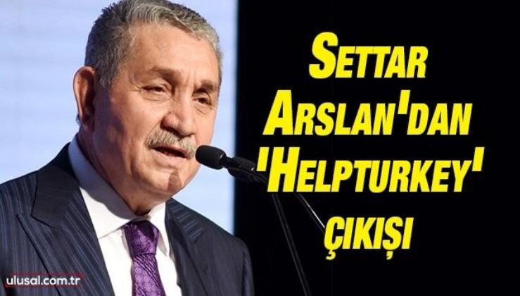 Öz Orman İş Sendikası Başkanı Settar Arslan'dan 'Helpturkey' çıkışı