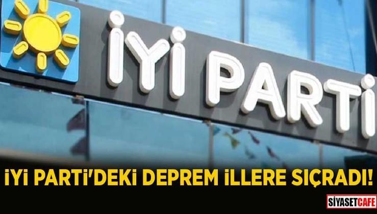 İYİ Parti'deki deprem illere sıçradı!