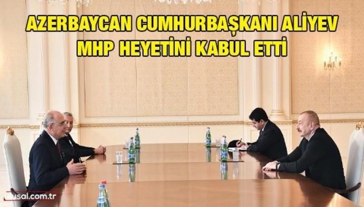 Azerbaycan Cumhurbaşkanı Aliyev MHP heyetini kabul etti