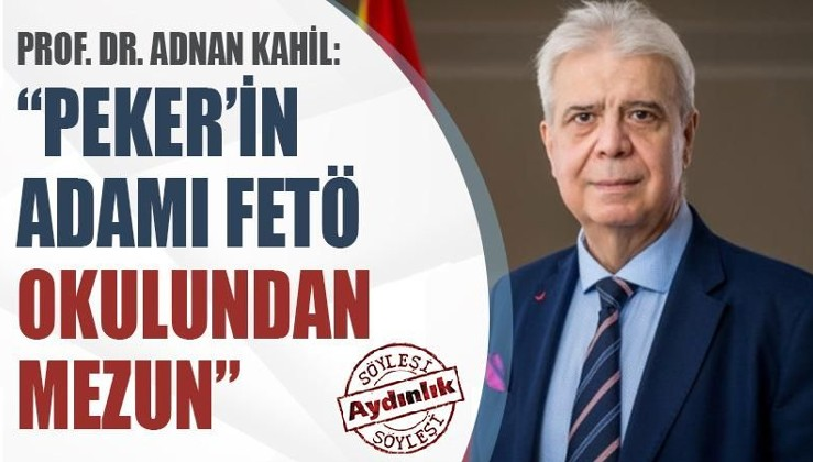 Prof. Dr. Adnan Kahil: Peker'in adamı FETÖ okulundan mezun