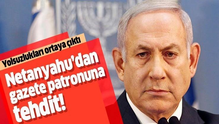 Binyamin Netanyahu'dan muhalif gazete patronuna tehdit!.
