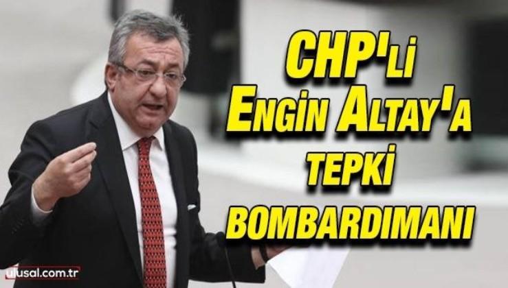 CHP'li Engin Altay'a tepki bombardımanı