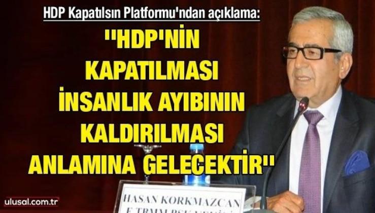 HDP Kapatılsın Platformu'ndan açıklama: ''HDP'nin kapatılması insanlık ayıbının kaldırılması anlamına gelecektir''