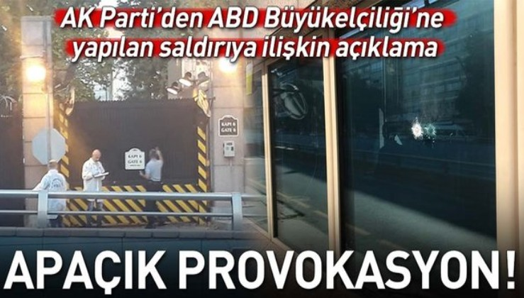 ABD Büyükelçiliği'ne yapılan saldırıyla ilgili açıklama: PROVOKASYON!
