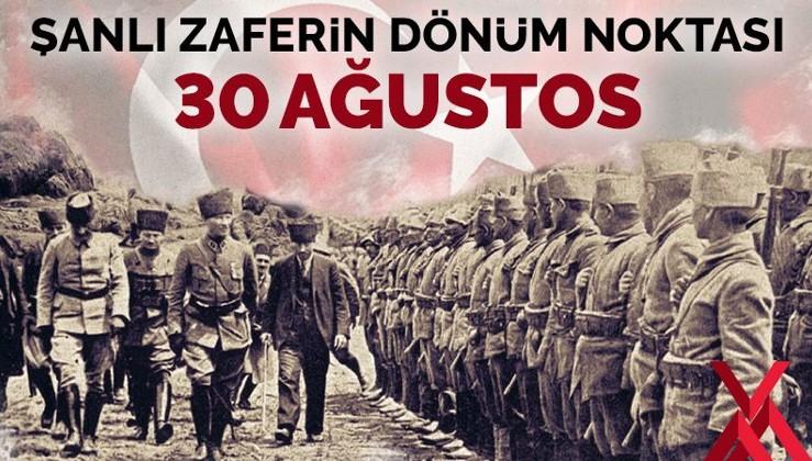 Türk milletinin şanlı tarihinin dönüm noktası: 30 Ağustos