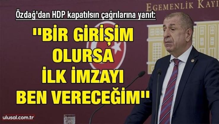 Ümit Özdağ'dan HDP kapatılsın çağrılarına yanıt: ''Bir girişim olursa ilk imzayı ben vereceğim''