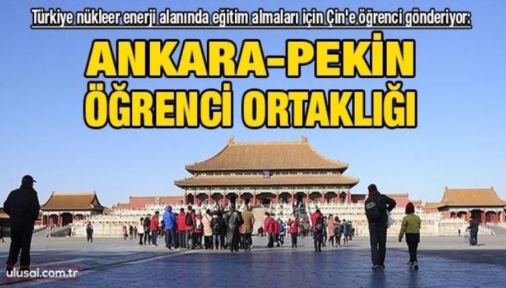 Ankara-Pekin öğrenci ortaklığı: Türkiye nükleer enerji alanında eğitim almaları için Çin'e öğrenci gönderiyor