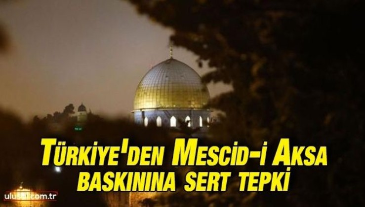 Türkiye'den Mescid-i Aksa baskınına sert tepki