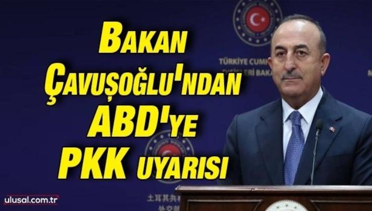 """Bakan Çavuşoğlu'ndan ABD'ye PKK uyarısı: """"Artık bu politikalardan vazgeçmeleri lazım"""""""