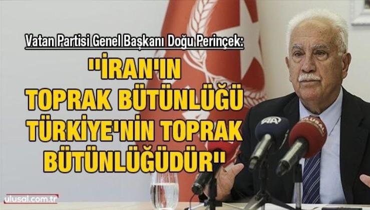 Doğu Perinçek: ''İran'ın toprak bütünlüğü Türkiye'nin toprak bütünlüğüdür''