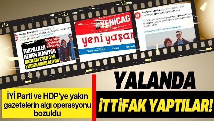 İYİ Parti ve HDP'ye yakın gazeteler Yeni Çağ ve Yeni Yaşam'dan yalan ittifakı! 'Atanamayan öğretmen intihar etti' yalanını yaydılar