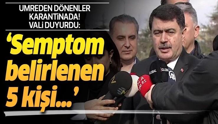 Son dakika: Ankara Valisi Şahin'den umre dönüşü karantinaya alınan vatandaşlarla ilgili önemli açıklamalar.