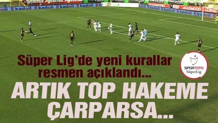 Süper Lig'de yeni kurallar! Top hakeme çarparsa