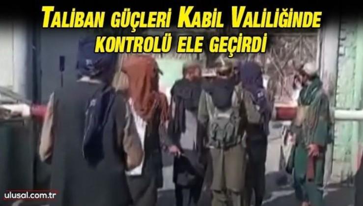 Taliban güçleri Kabil Valiliğinde kontrolü ele geçirdi
