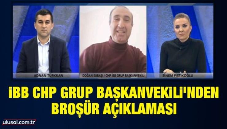 İBB CHP Grup BaşkanvekiIi Doğan Subaşı'dan broşür açıklaması