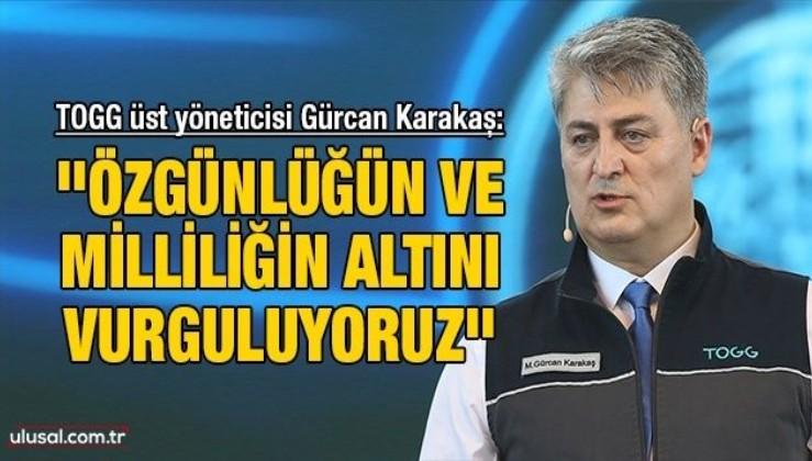 TOGG üst yöneticisi Gürcan Karakaş: ''Özgünlüğün ve milliliğin altını vurguluyoruz''