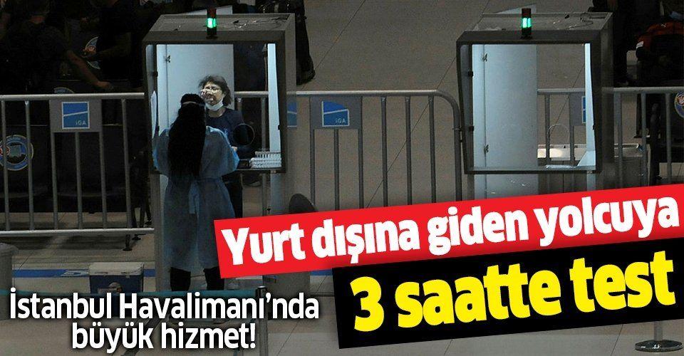 İstanbul Havalimanı'nda büyük hizmet! 105 günde 142 bin yolcuya test