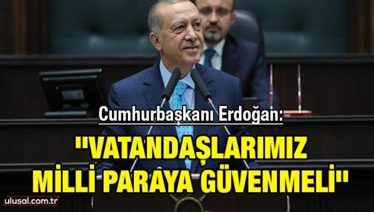 """Cumhurbaşkanı Erdoğan: """"Vatandaşlarımız Milli paraya güvenmeli"""""""